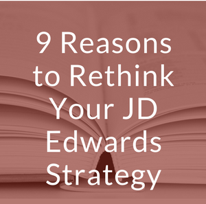 9 Reasons to Rethink Your JD Edwards Strategy.png