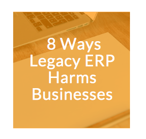 8 Ways Legacy ERP Harms Businesses.png